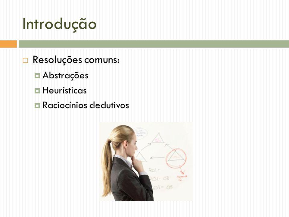 Introdução Resoluções comuns: Abstrações Heurísticas Raciocínios dedutivos