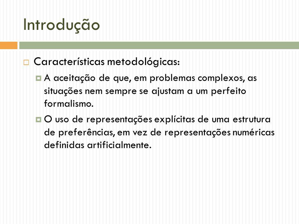 Introdução Características metodológicas: A aceitação de que, em problemas complexos, as situações nem sempre se ajustam a um perfeito formalismo. O u