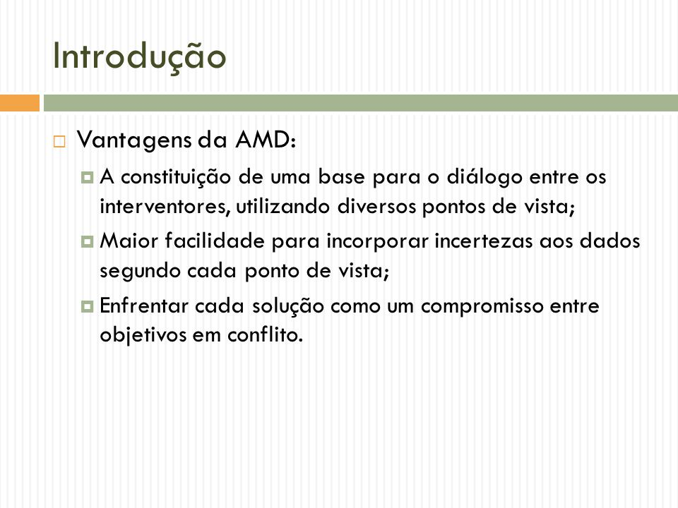 Introdução Vantagens da AMD: A constituição de uma base para o diálogo entre os interventores, utilizando diversos pontos de vista; Maior facilidade p