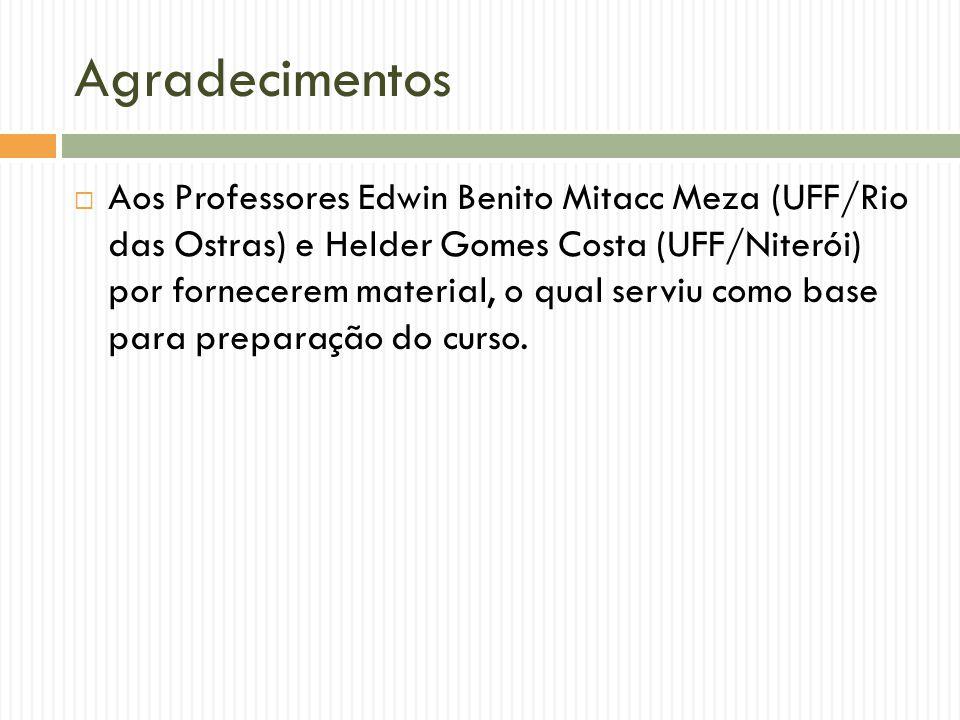 Agradecimentos Aos Professores Edwin Benito Mitacc Meza (UFF/Rio das Ostras) e Helder Gomes Costa (UFF/Niterói) por fornecerem material, o qual serviu