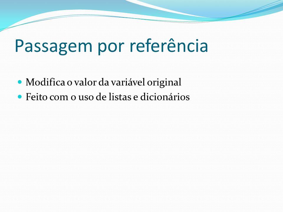 Passagem por referência Modifica o valor da variável original Feito com o uso de listas e dicionários