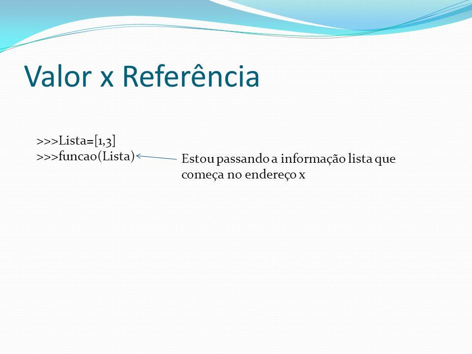 Valor x Referência >>>Lista=[1,3] >>>funcao(Lista) Estou passando a informação lista que começa no endereço x