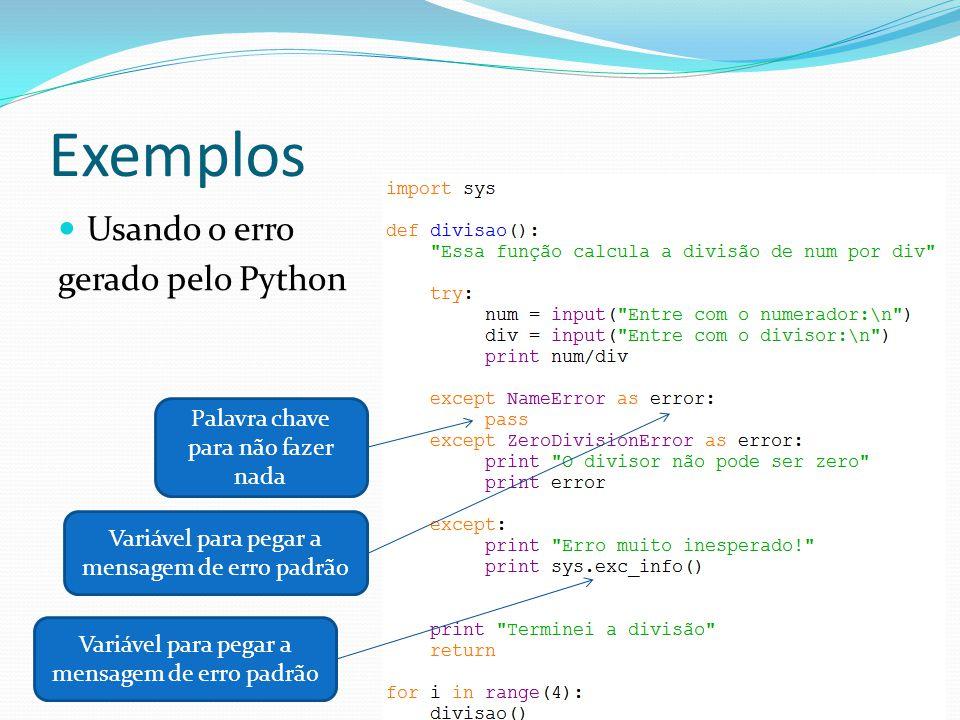 Exemplos Usando o erro gerado pelo Python Palavra chave para não fazer nada Variável para pegar a mensagem de erro padrão