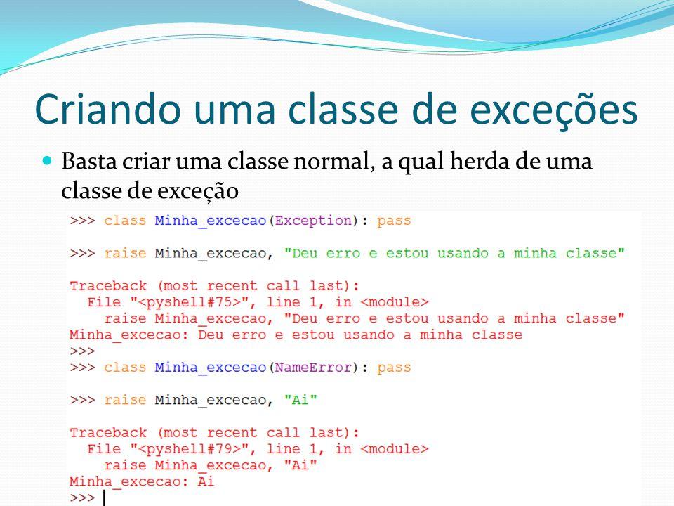 Criando uma classe de exceções Basta criar uma classe normal, a qual herda de uma classe de exceção