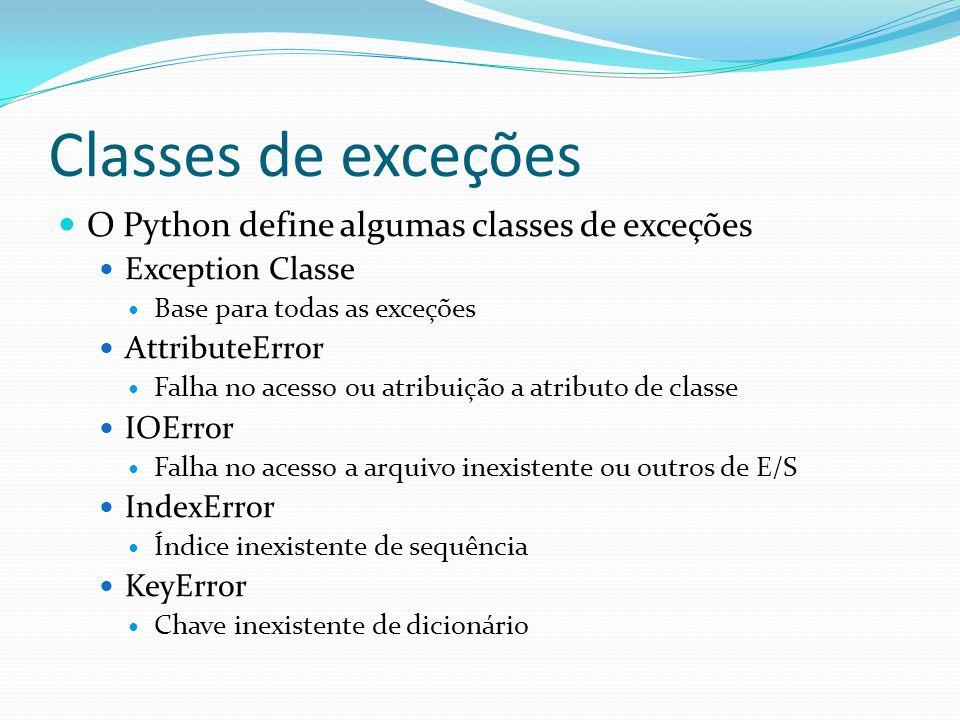 Classes de exceções O Python define algumas classes de exceções Exception Classe Base para todas as exceções AttributeError Falha no acesso ou atribuição a atributo de classe IOError Falha no acesso a arquivo inexistente ou outros de E/S IndexError Índice inexistente de sequência KeyError Chave inexistente de dicionário