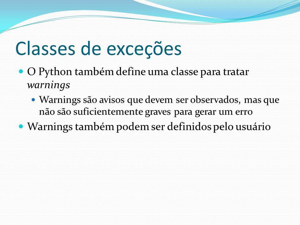 Classes de exceções O Python também define uma classe para tratar warnings Warnings são avisos que devem ser observados, mas que não são suficientemente graves para gerar um erro Warnings também podem ser definidos pelo usuário