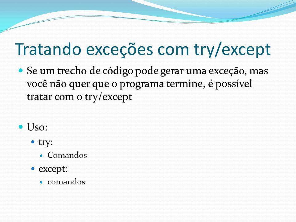 Tratando exceções com try/except Se um trecho de código pode gerar uma exceção, mas você não quer que o programa termine, é possível tratar com o try/except Uso: try: Comandos except: comandos
