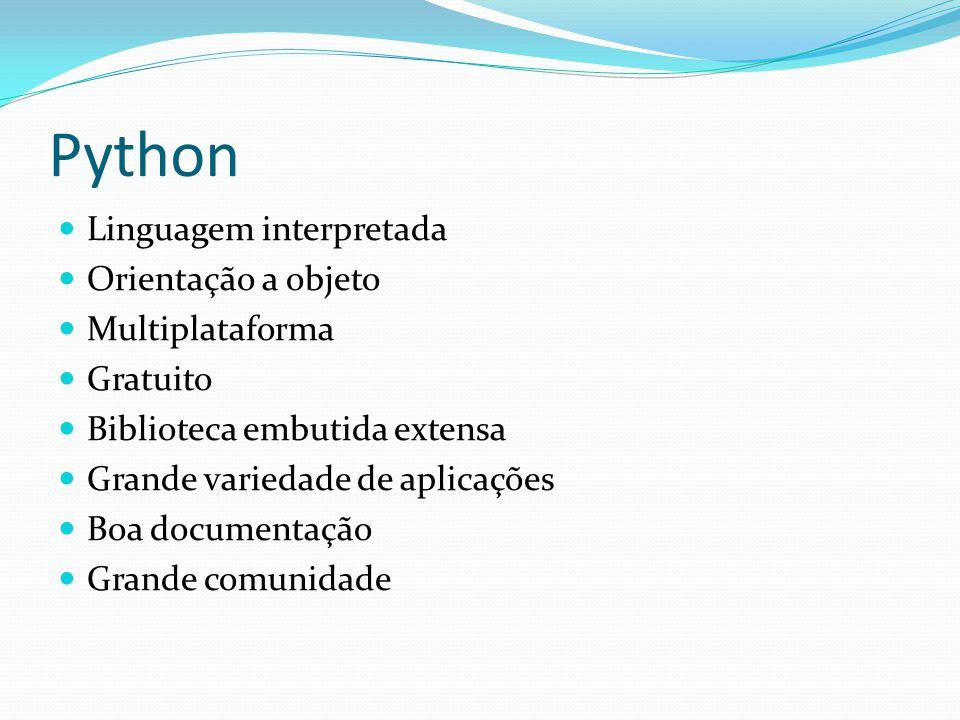 Python Linguagem interpretada Orientação a objeto Multiplataforma Gratuito Biblioteca embutida extensa Grande variedade de aplicações Boa documentação Grande comunidade