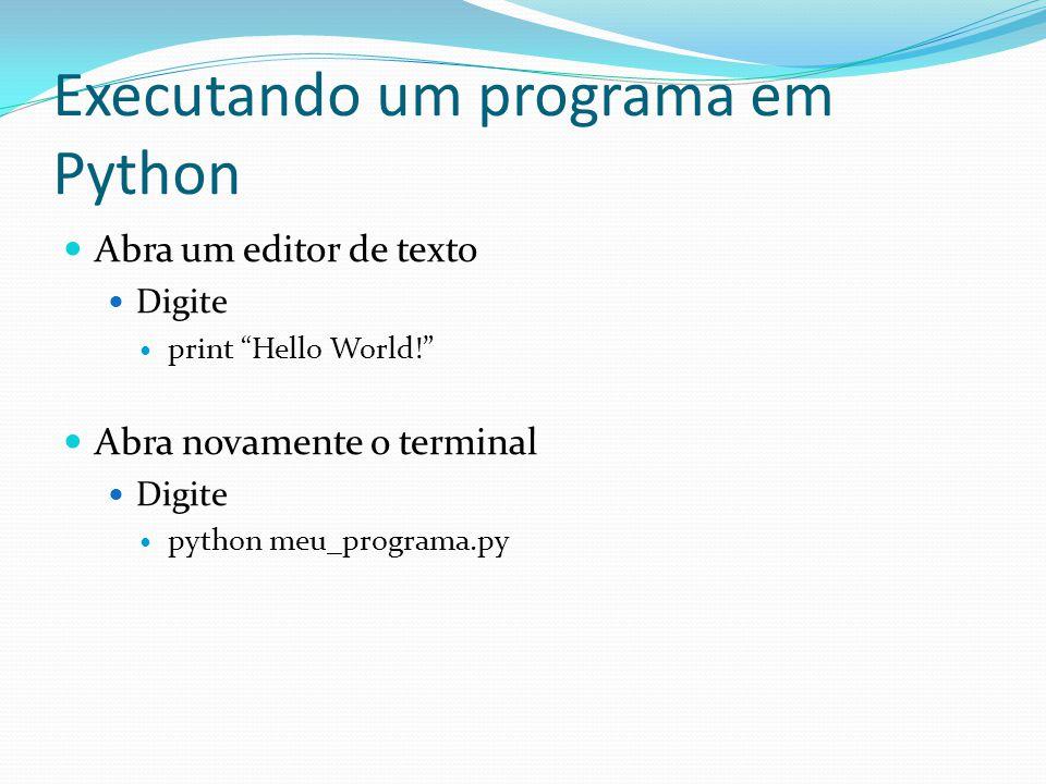 Executando um programa em Python Abra um editor de texto Digite print Hello World.