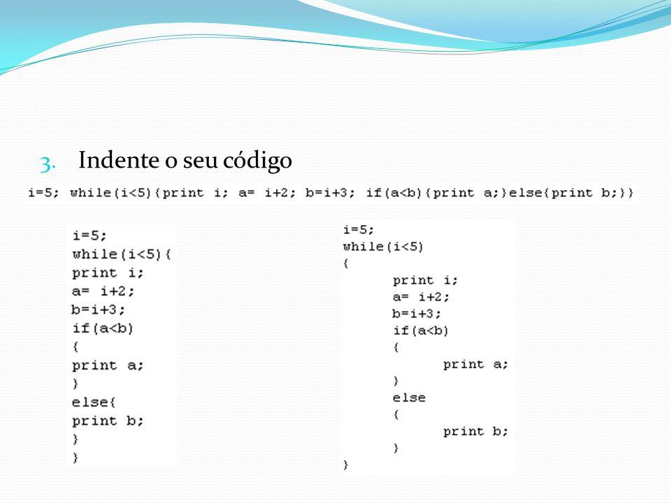 3. Indente o seu código
