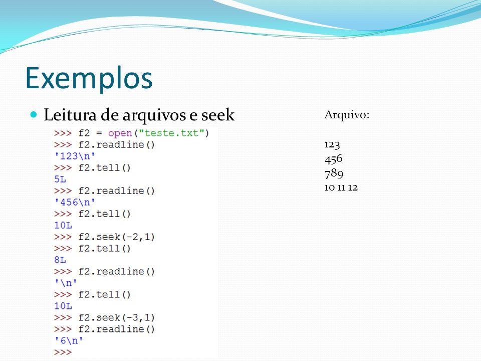 Exemplos Leitura de arquivos e seek Arquivo: 123 456 789 10 11 12