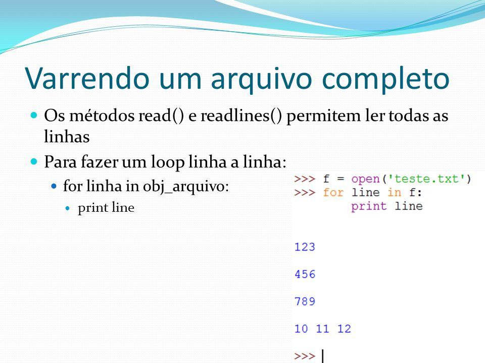 Varrendo um arquivo completo Os métodos read() e readlines() permitem ler todas as linhas Para fazer um loop linha a linha: for linha in obj_arquivo: print line