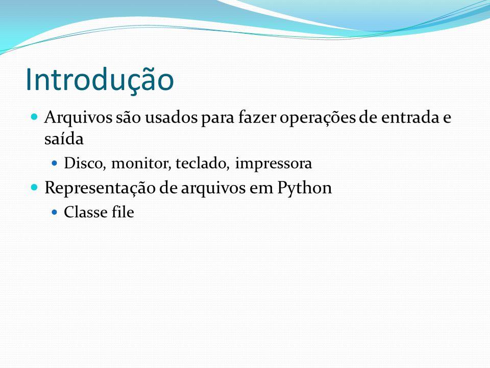 Introdução Arquivos são usados para fazer operações de entrada e saída Disco, monitor, teclado, impressora Representação de arquivos em Python Classe file