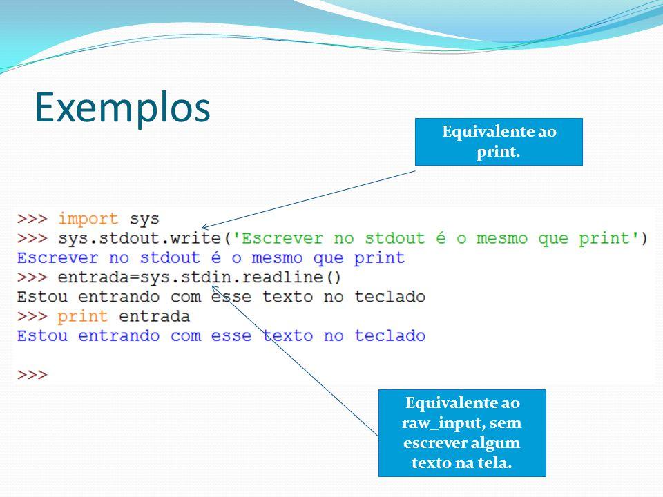 Exemplos Equivalente ao print. Equivalente ao raw_input, sem escrever algum texto na tela.