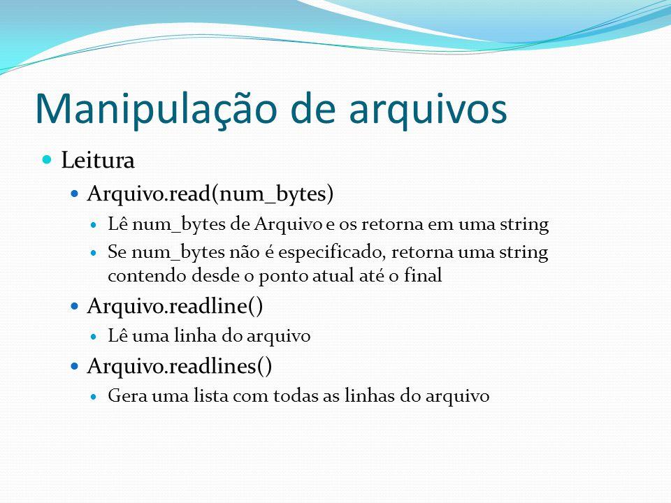 Manipulação de arquivos Leitura Arquivo.read(num_bytes) Lê num_bytes de Arquivo e os retorna em uma string Se num_bytes não é especificado, retorna um