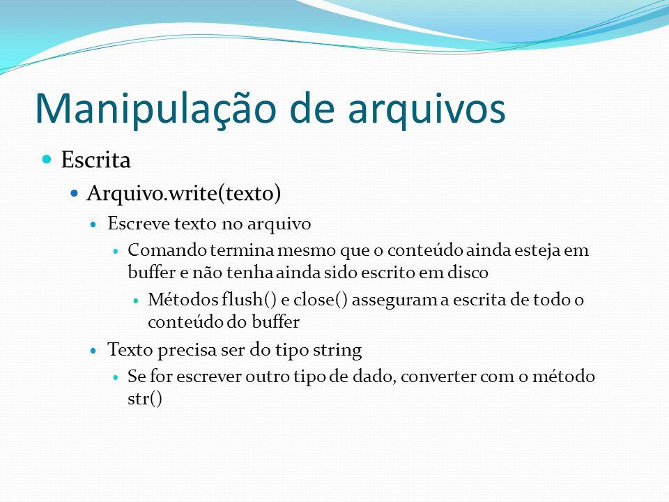 Manipulação de arquivos Escrita Arquivo.write(texto) Escreve texto no arquivo Comando termina mesmo que o conteúdo ainda esteja em buffer e não tenha