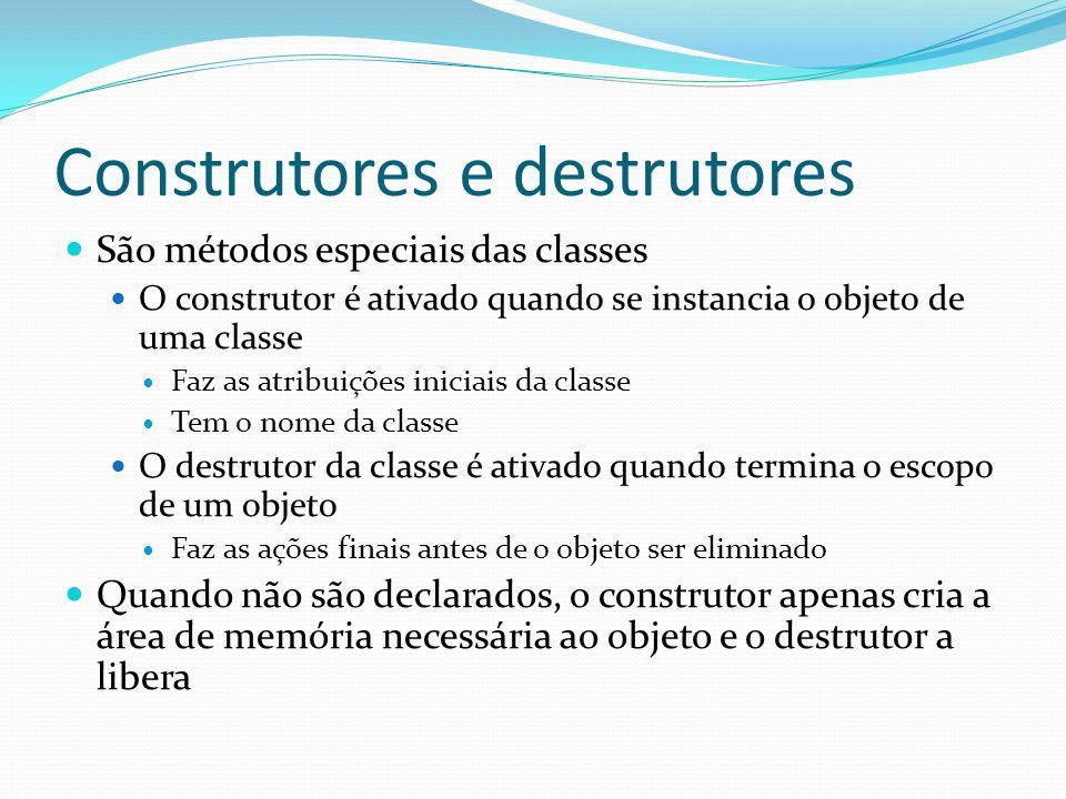 Construtores e destrutores São métodos especiais das classes O construtor é ativado quando se instancia o objeto de uma classe Faz as atribuições inic