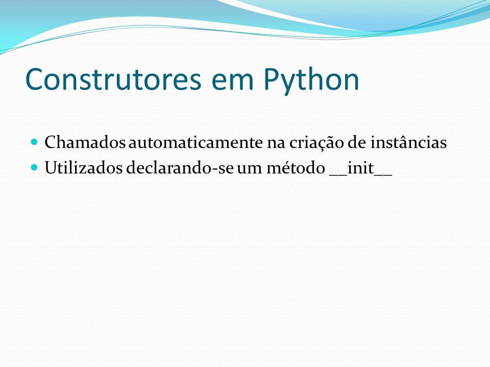 Construtores em Python Chamados automaticamente na criação de instâncias Utilizados declarando-se um método __init__