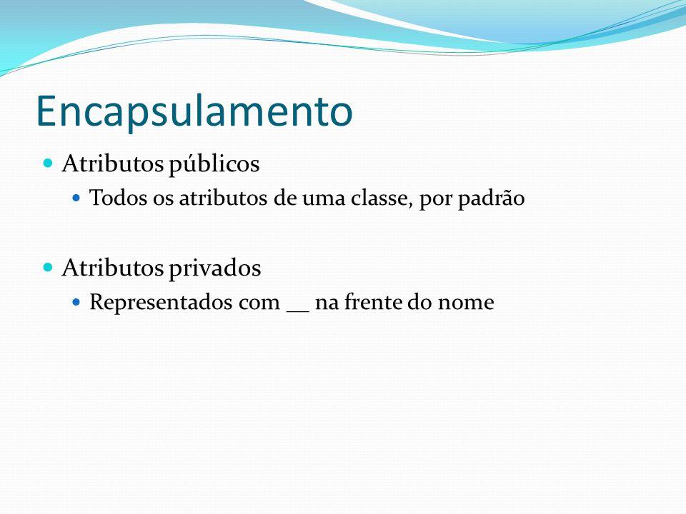 Encapsulamento Atributos públicos Todos os atributos de uma classe, por padrão Atributos privados Representados com __ na frente do nome