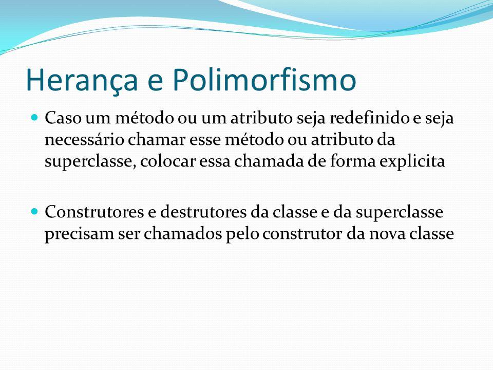 Herança e Polimorfismo Caso um método ou um atributo seja redefinido e seja necessário chamar esse método ou atributo da superclasse, colocar essa cha
