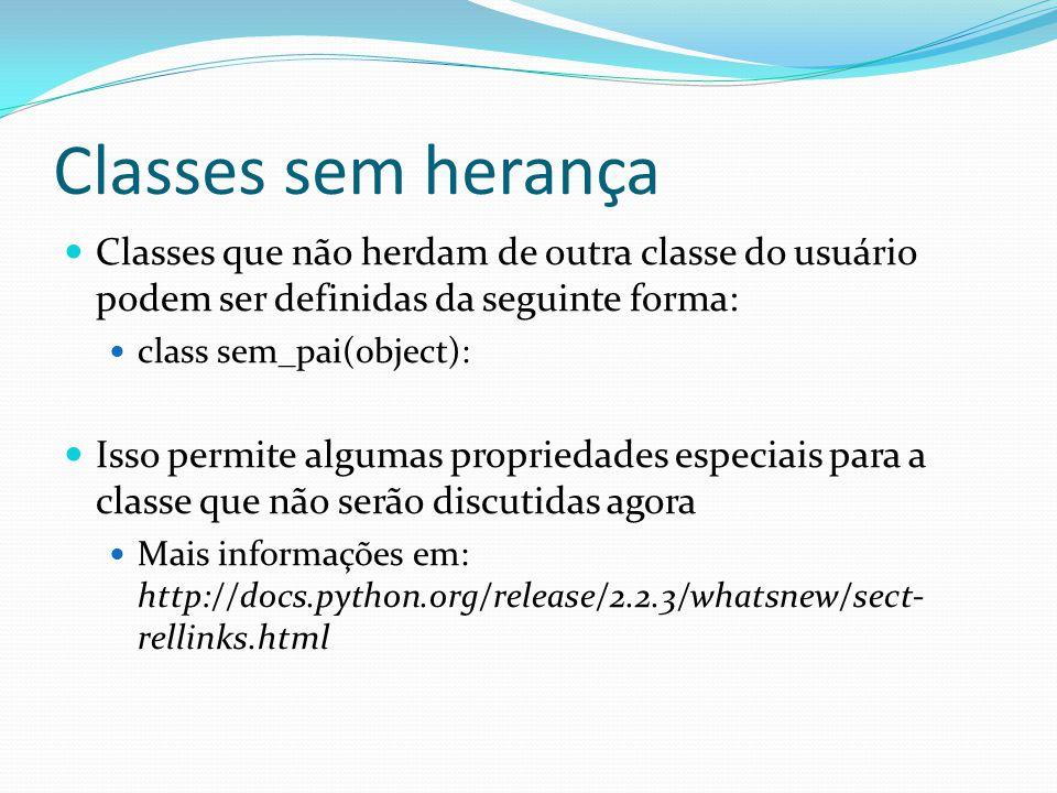 Classes sem herança Classes que não herdam de outra classe do usuário podem ser definidas da seguinte forma: class sem_pai(object): Isso permite algum
