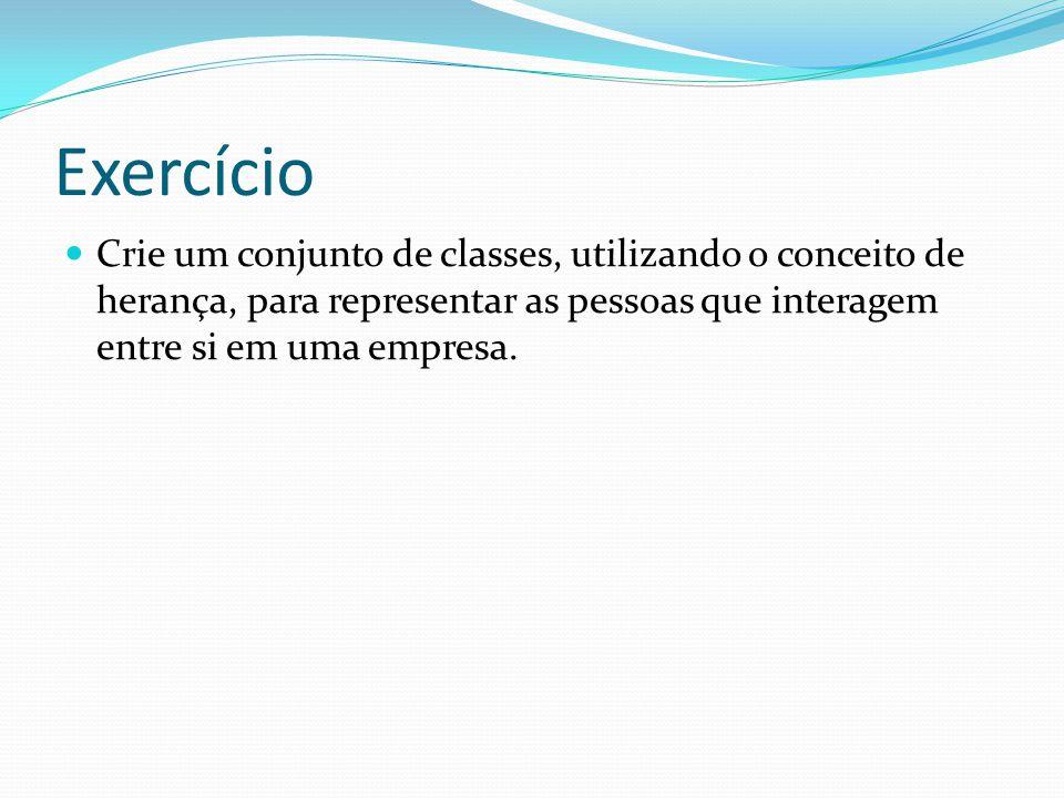 Exercício Crie um conjunto de classes, utilizando o conceito de herança, para representar as pessoas que interagem entre si em uma empresa.