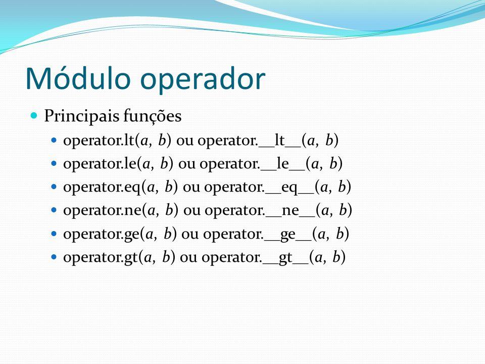 Módulo operador Principais funções operator.lt(a, b) ou operator.__lt__(a, b) operator.le(a, b) ou operator.__le__(a, b) operator.eq(a, b) ou operator
