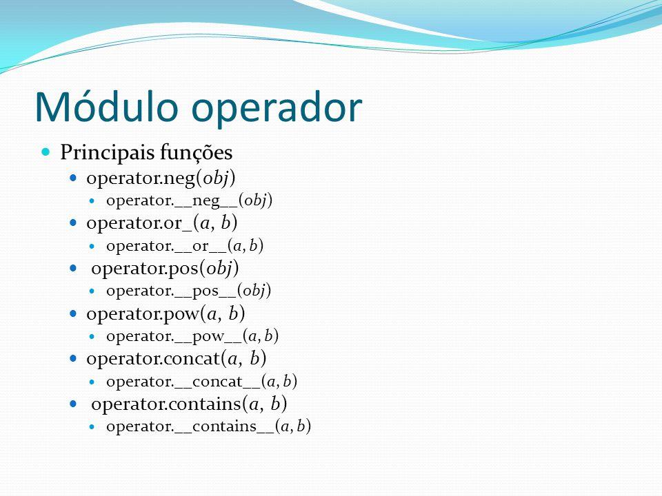 Módulo operador Principais funções operator.neg(obj) operator.__neg__(obj) operator.or_(a, b) operator.__or__(a, b) operator.pos(obj) operator.__pos__