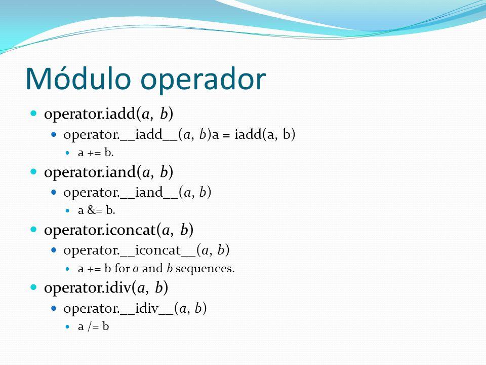 Módulo operador operator.iadd(a, b) operator.__iadd__(a, b)a = iadd(a, b) a += b. operator.iand(a, b) operator.__iand__(a, b) a &= b. operator.iconcat