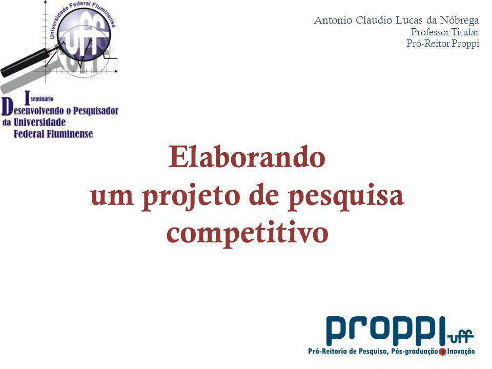 Elaborando um projeto de pesquisa competitivo Antonio Claudio Lucas da Nóbrega Professor Titular Pró-Reitor Proppi