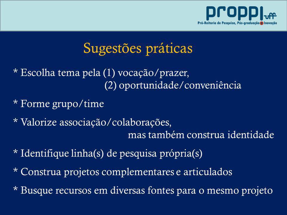 Sugestões práticas * Escolha tema pela (1) vocação/prazer, (2) oportunidade/conveniência * Forme grupo/time * Identifique linha(s) de pesquisa própria