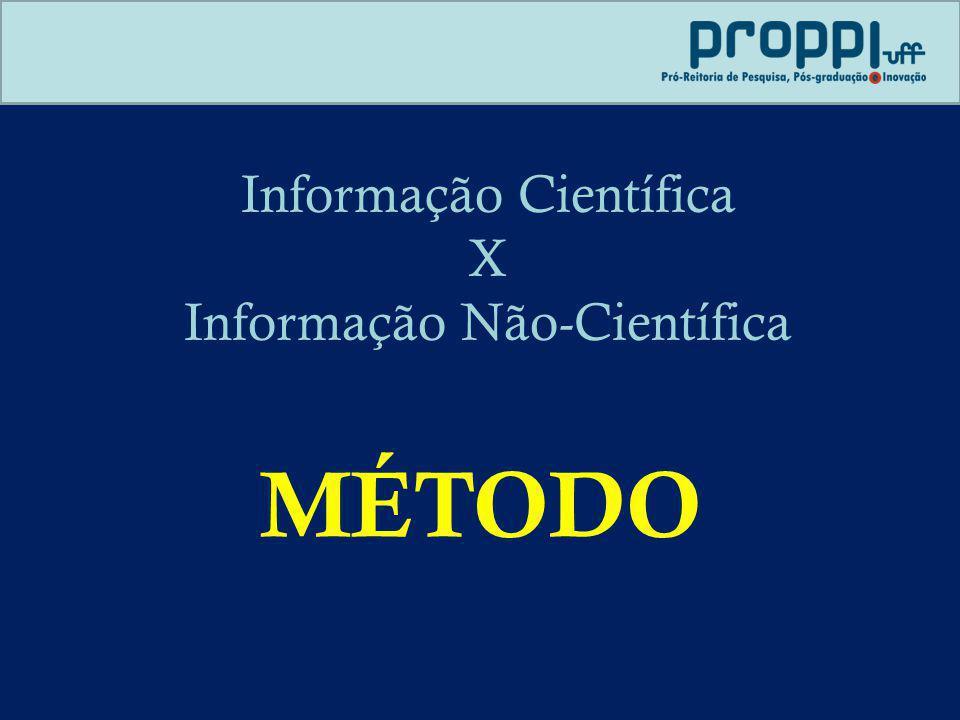 Informação Científica X Informação Não-Científica MÉTODO