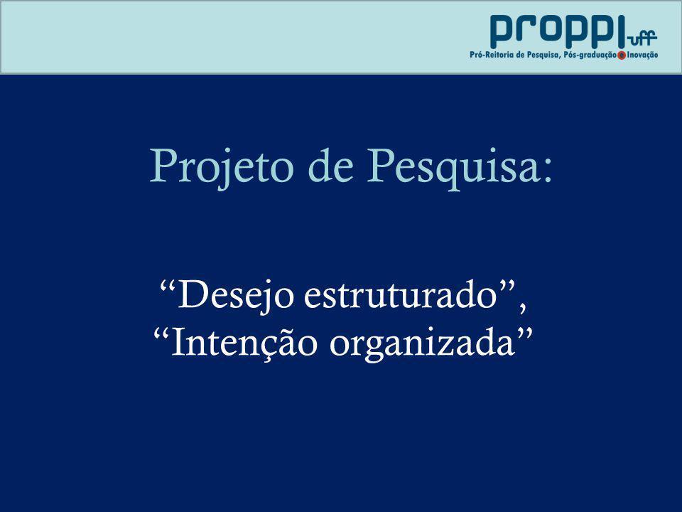Projeto de Pesquisa: Desejo estruturado, Intenção organizada
