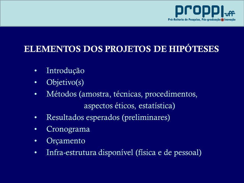 ELEMENTOS DOS PROJETOS DE HIPÓTESES Introdução Objetivo(s) Métodos (amostra, técnicas, procedimentos, aspectos éticos, estatística) Resultados esperad