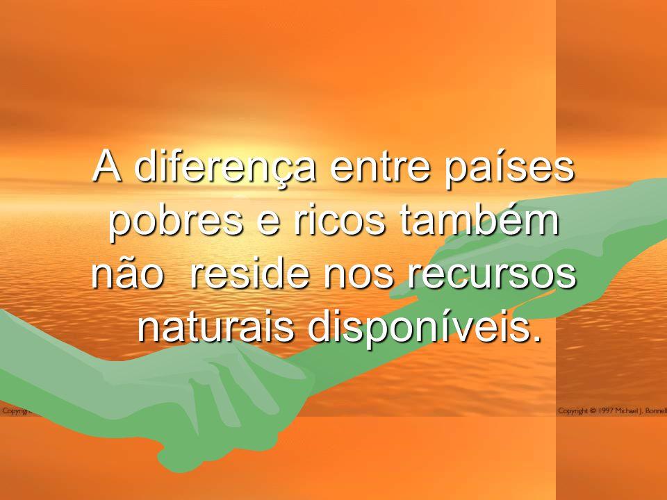 Não somos pobres porque nos faltam recursos naturais ou porque a natureza foi cruel conosco.