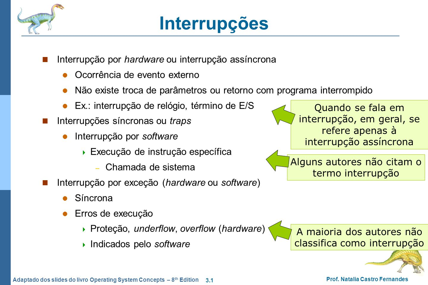 3.1 Prof. Natalia Castro Fernandes Adaptado dos slides do livro Operating System Concepts – 8 th Edition Interrupções Interrupção por hardware ou inte