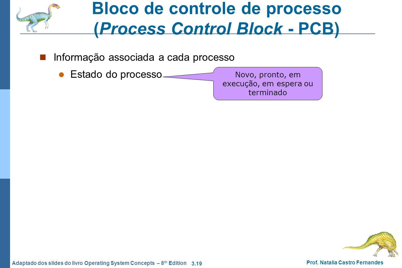 3.19 Prof. Natalia Castro Fernandes Adaptado dos slides do livro Operating System Concepts – 8 th Edition Bloco de controle de processo (Process Contr