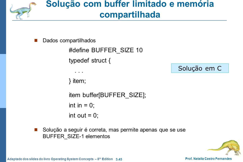 3.45 Prof. Natalia Castro Fernandes Adaptado dos slides do livro Operating System Concepts – 8 th Edition Solução com buffer limitado e memória compar