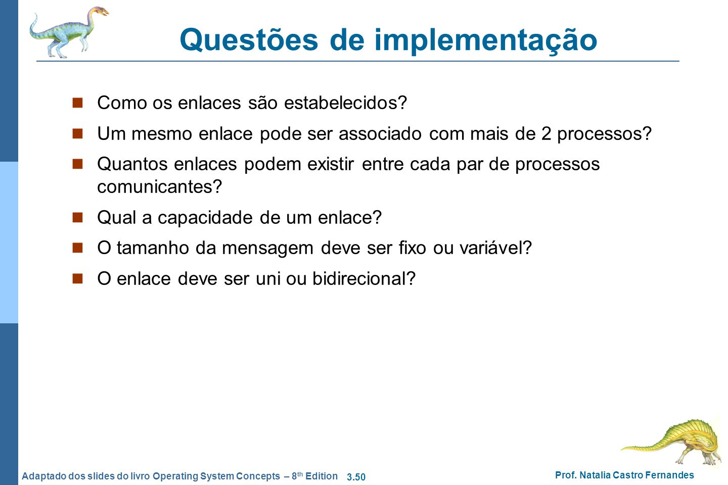 3.50 Prof. Natalia Castro Fernandes Adaptado dos slides do livro Operating System Concepts – 8 th Edition Questões de implementação Como os enlaces sã