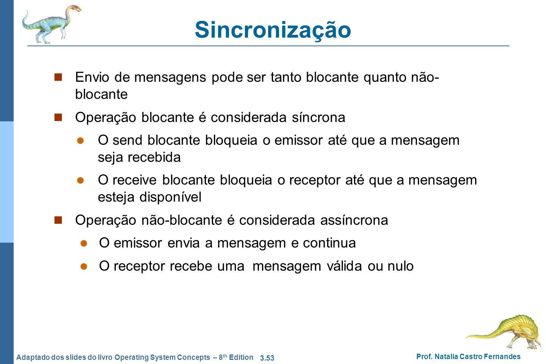 3.53 Prof. Natalia Castro Fernandes Adaptado dos slides do livro Operating System Concepts – 8 th Edition Sincronização Envio de mensagens pode ser ta