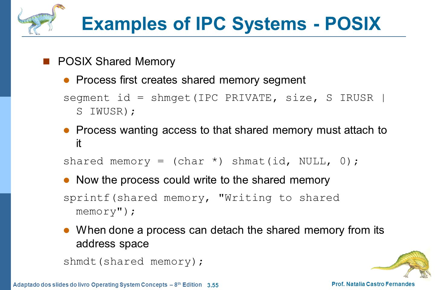 3.55 Prof. Natalia Castro Fernandes Adaptado dos slides do livro Operating System Concepts – 8 th Edition Examples of IPC Systems - POSIX POSIX Shared