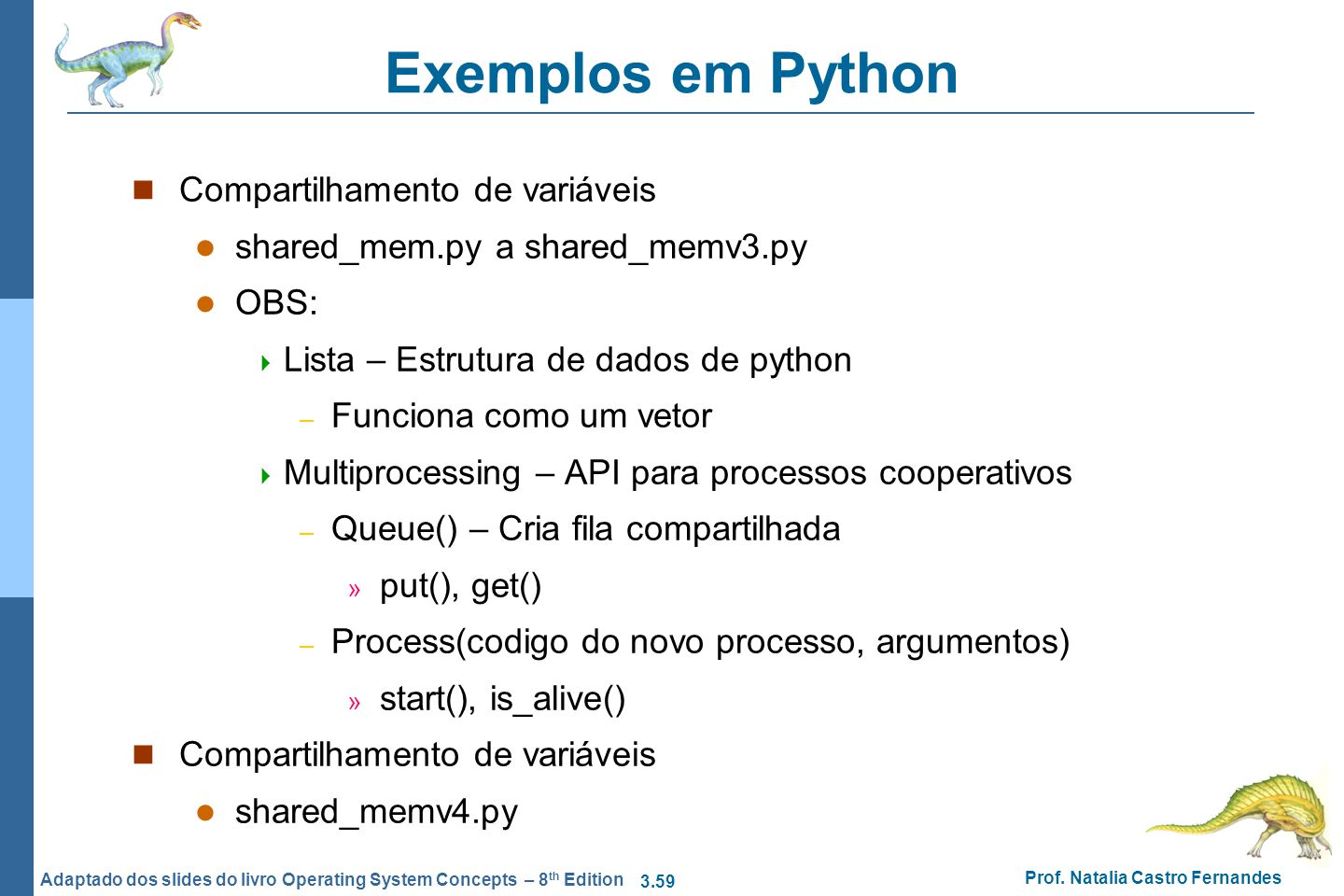 3.59 Prof. Natalia Castro Fernandes Adaptado dos slides do livro Operating System Concepts – 8 th Edition Exemplos em Python Compartilhamento de variá