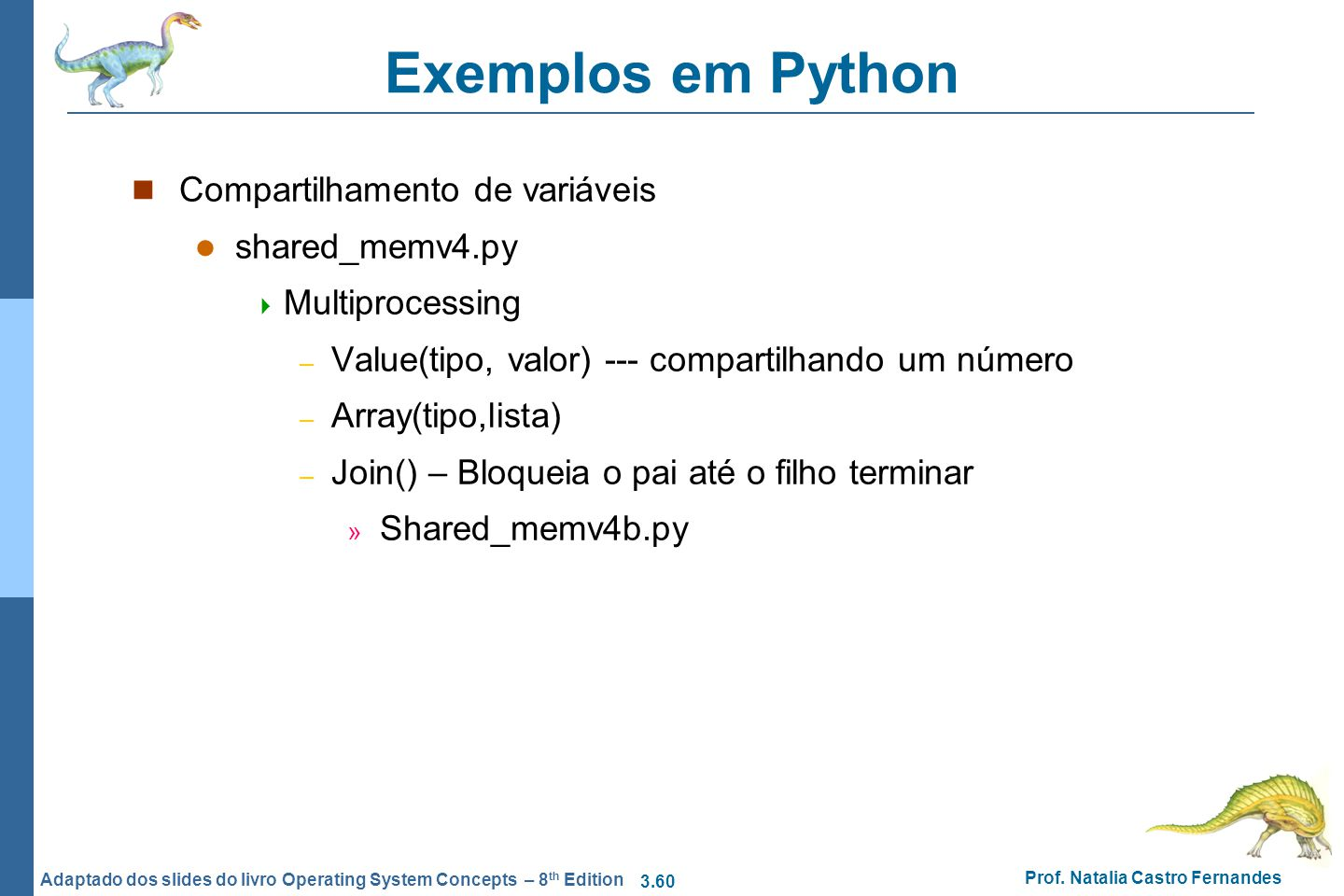 3.60 Prof. Natalia Castro Fernandes Adaptado dos slides do livro Operating System Concepts – 8 th Edition Exemplos em Python Compartilhamento de variá