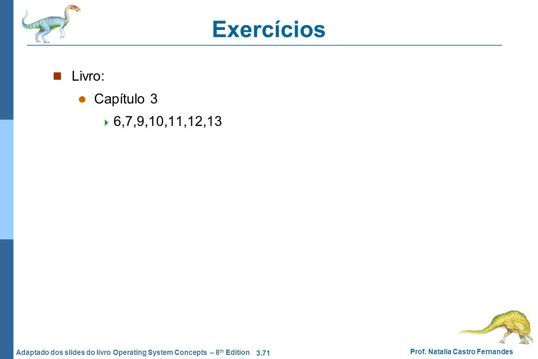 3.71 Prof. Natalia Castro Fernandes Adaptado dos slides do livro Operating System Concepts – 8 th Edition Exercícios Livro: Capítulo 3 6,7,9,10,11,12,