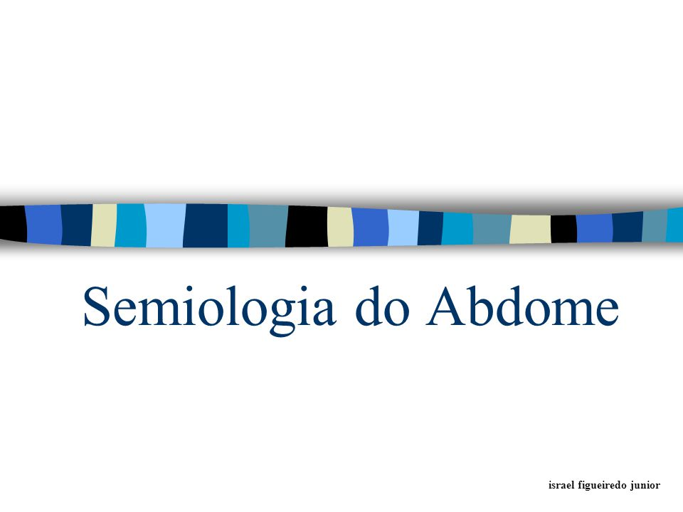 Semiologia do Abdome israel figueiredo junior