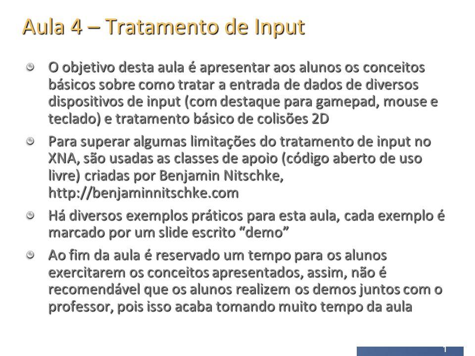 32 Input não tem memória Os objetos de input (Mouse, Keyboard, GamePad) tiram uma foto do estado atual.