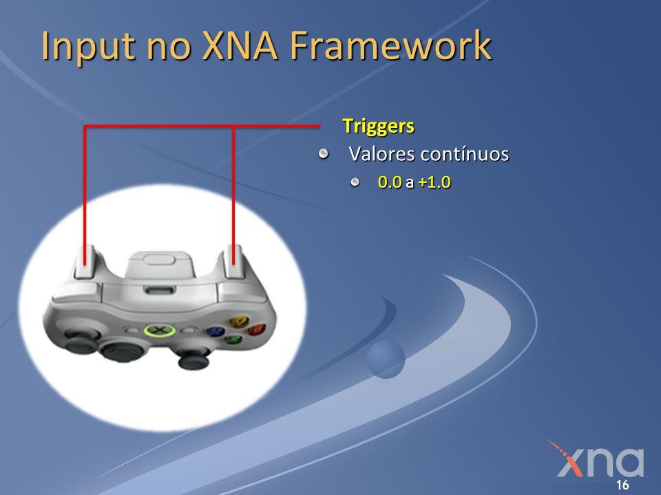 16 Input no XNA Framework Triggers Valores contínuos 0.0 a +1.0