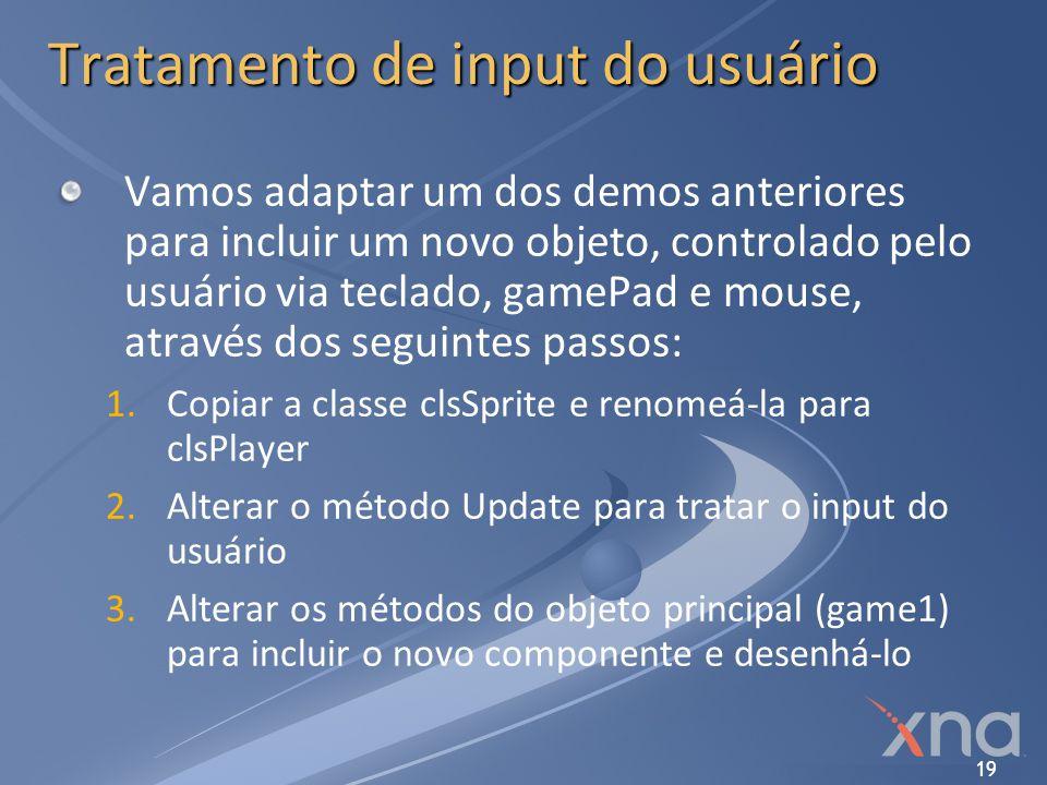 19 Tratamento de input do usuário Vamos adaptar um dos demos anteriores para incluir um novo objeto, controlado pelo usuário via teclado, gamePad e mo
