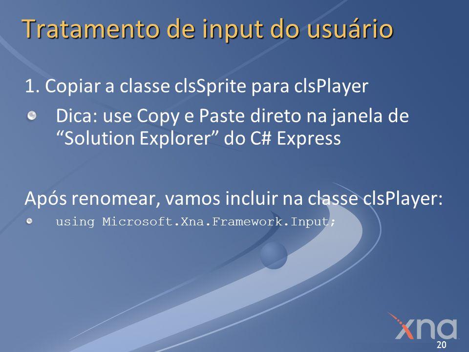 20 Tratamento de input do usuário 1. Copiar a classe clsSprite para clsPlayer Dica: use Copy e Paste direto na janela de Solution Explorer do C# Expre