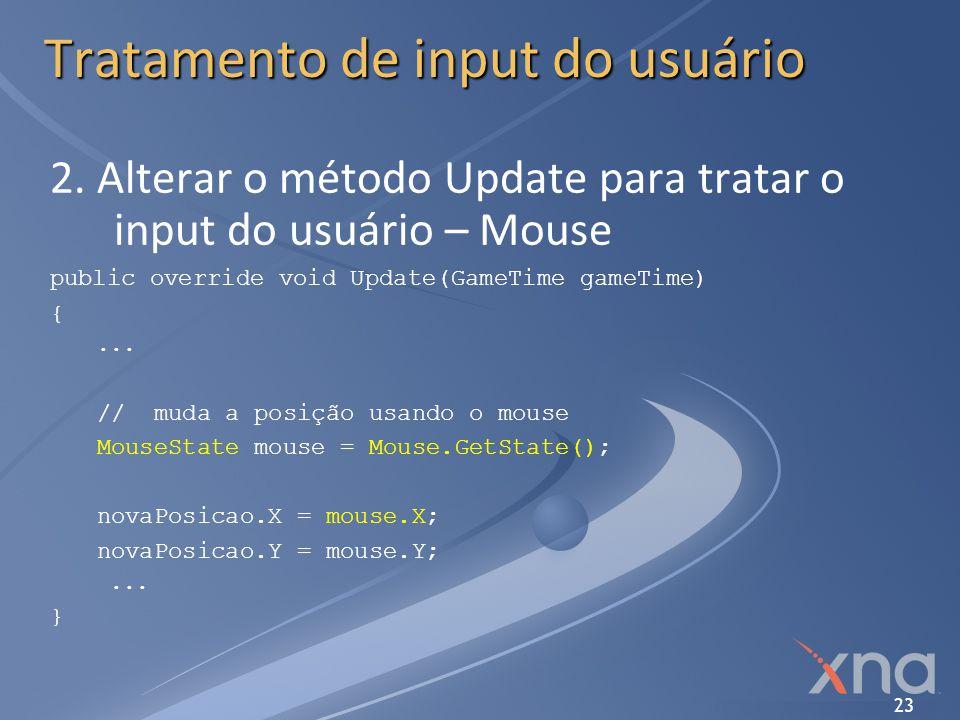 23 Tratamento de input do usuário 2. Alterar o método Update para tratar o input do usuário – Mouse public override void Update(GameTime gameTime) {..